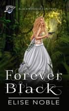 Forever Black - Blackwood Security, #3 ebook by Elise Noble