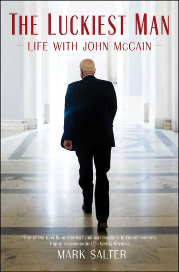 The Luckiest Man - Life with John McCain ebook by Mark Salter
