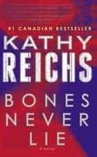 Bones Never Lie ebook by Kathy Reichs