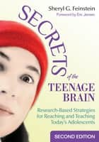 Secrets of the Teenage Brain - Research-Based Strategies for Reaching and Teaching Today′s Adolescents ebook by Sheryl G. Feinstein