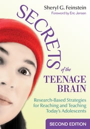 Secrets of the Teenage Brain - Research-Based Strategies for Reaching and Teaching Today's Adolescents ebook by Sheryl G. Feinstein