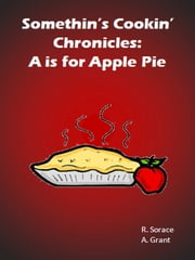 Somethin's Cookin' Chronicles: A is for Apple Pie ebook by R.M. Sorace