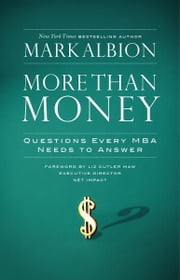 More Than Money - Questions Every MBA Needs to Answer: Redefining Risk and Reward for a Life of Purpose ebook by Mark Albion