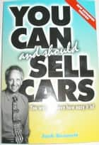 You Can and Should Sell Cars ebook by Jack Bennett