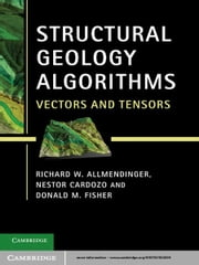 Structural Geology Algorithms - Vectors and Tensors ebook by Richard W. Allmendinger,Nestor Cardozo,Donald M. Fisher