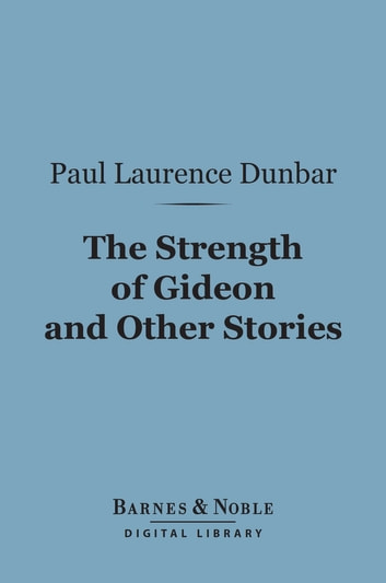The Strength of Gideon and Other Stories (Barnes & Noble Digital Library) ebook by Paul Laurence Dunbar