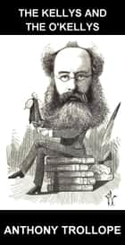 The Kellys and the O'Kellys [con Glossario in Italiano] ebook by Anthony Trollope,Eternity Ebooks