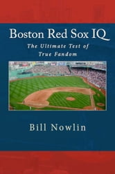 Boston Red Sox IQ: The Ultimate Test of True Fandom ebook by Bill Nowlin