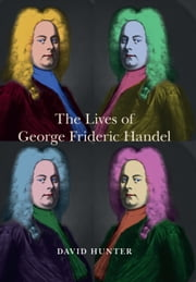 The Lives of George Frideric Handel ebook by David Hunter