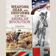 Weapons, Gear, and Uniforms of the American Revolution audiobook by Michael Burgan