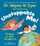 Unstoppable Me! - 10 Ways to Soar Through Life ebook by Dr. Wayne W. Dyer, Kristina Tracy