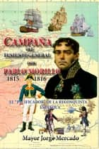 Campaña de Invasion del Teniente General don Pablo Morillo - 1815-1816 ebook by Jorge Mercado