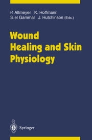 Wound Healing and Skin Physiology ebook by Peter Altmeyer,Klaus Hoffmann,Stephan el Gammal,Jerry Hutchinson