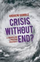 Crisis Without End? - The Unravelling of Western Prosperity ebook by Andrew Gamble