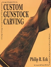 Custom Gunstock Carving ebook by Phillip R. Eck