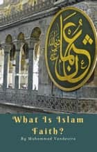 What is Islam Faith? ebook by Muhammad Vandestra
