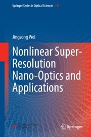 Nonlinear Super-Resolution Nano-Optics and Applications ebook by Jingsong Wei