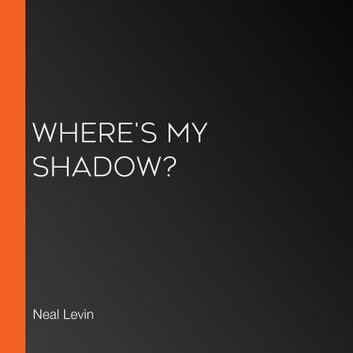 Where's My Shadow? audiobook by Neal Levin