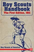 Boy Scouts Handbook - The First Edition. 1921 ebook by Boy Scouts of America