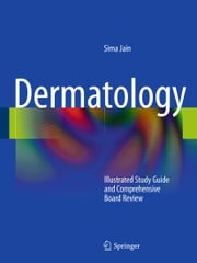 Dermatology - Illustrated Study Guide and Comprehensive Board Review ebook by Sima Jain