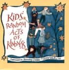 Kids' Random Acts of Kindness ebook by The Editors of Conari Press