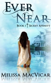 Ever Near - Secret Affinity, #1 ebook by Melissa MacVicar