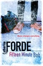 Fifteen Minute Bob ebook by Catherine Forde