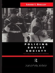 Policing Soviet Society - The Evolution of State Control ebook by Louise Shelley