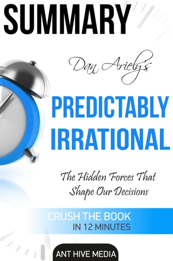 Dan Ariely's Predictably Irrational, Revised and Expanded Edition: The Hidden Forces That Shape Our Decisions eBook by Ant Hive Media
