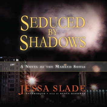 Seduced by Shadows - A Novel of the Marked Souls audiobook by Jessa Slade
