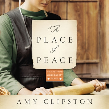 A Place of Peace - A Novel audiobook by Amy Clipston