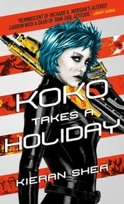 Koko Takes a Holiday ebook by Kieran Shea