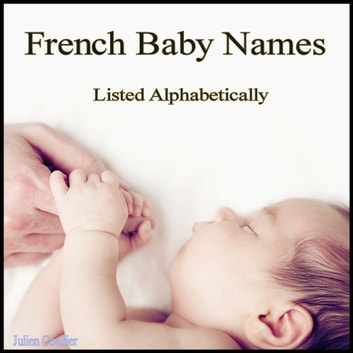 French Baby Names - Listed Alphabetically ebook by Julien Coallier