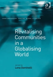 Revitalising Communities in a Globalising World ebook by Professor Lena Dominelli,Dr Lucy Jordan,Professor Patrick O'Leary