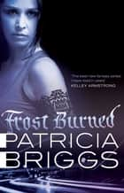 Frost Burned - Mercy Thompson Book 7 ebook by Patricia Briggs