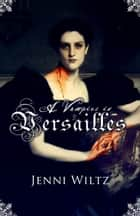 A Vampire in Versailles ebook by Jenni Wiltz
