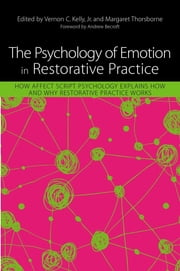 The Psychology of Emotion in Restorative Practice - How Affect Script Psychology Explains How and Why Restorative Practice Works ebook by Vernon Kelly,Margaret Thorsborne,William Hansberry,Siân Williams,John Bruce Lennox,Graeme George,Lauren Abramson,Katy Hutchison,Anne Burton,Katherine Gribben,Bill Curry,Mathew Casey