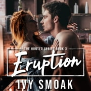 Eruption (The Hunted Series Book 3) audiobook by Ivy Smoak