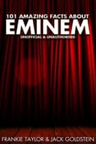 101 Amazing Facts about Eminem 電子書 by Jack Goldstein