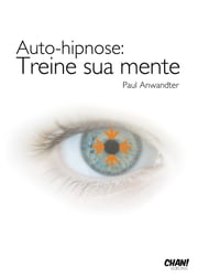 Auto hipnose Treine sua mente ebook by Paul Anwandter