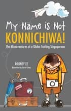 My Name is Not Konnichiwa ebook by Rodney Ee