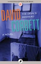 The Devil's Redhead - A Novel ebook by David Corbett