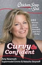 Chicken Soup for the Soul: Curvy & Confident ebook by Amy Newmark,Emme Aronson,Natasha Stoynoff