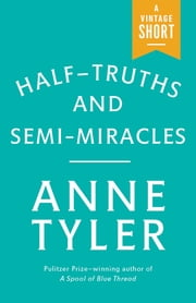 Half-Truths and Semi-Miracles ebook by Anne Tyler