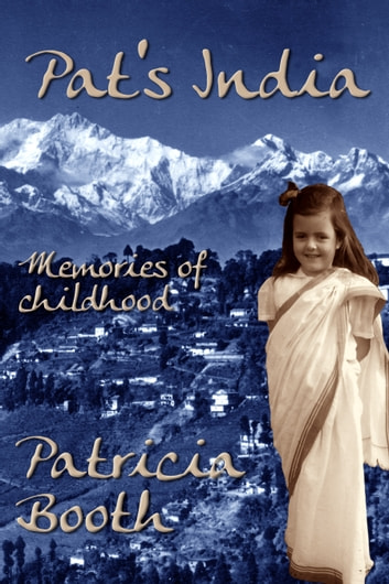 Pat's India - Memories Of Childhood ebook by Patricia Booth