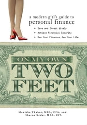 On My Own Two Feet: A Modern Girl's Guide to Personal Finance ebook by Manisha Thakor,Sharon Kedar
