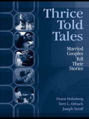 Thrice Told Tales - Married Couples Tell Their Stories ebook by Diane Holmberg,Terri L. Orbuch,Joseph Veroff