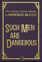 Such Men Are Dangerous - The Classic Crime Library, #7 ebook by Lawrence Block