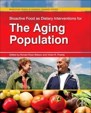 Bioactive Food as Dietary Interventions for the Aging Population - Bioactive Foods in Chronic Disease States ebook by Ronald Ross Watson,Victor R. Preedy