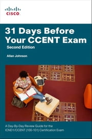 31 Days Before Your CCENT Certification Exam: A Day-By-Day Review Guide for the ICND1 (100-101) Certification Exam ebook by Johnson, Allan